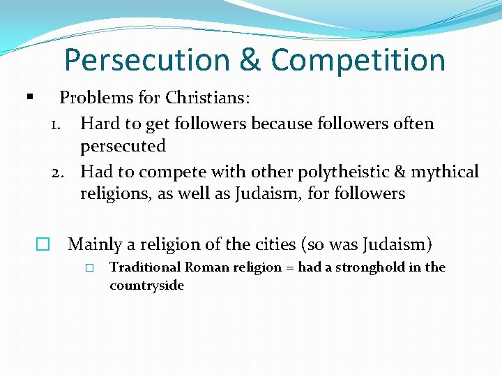 Persecution & Competition § Problems for Christians: 1. Hard to get followers because followers
