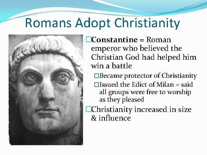 Romans Adopt Christianity �Constantine = Roman emperor who believed the Christian God had helped