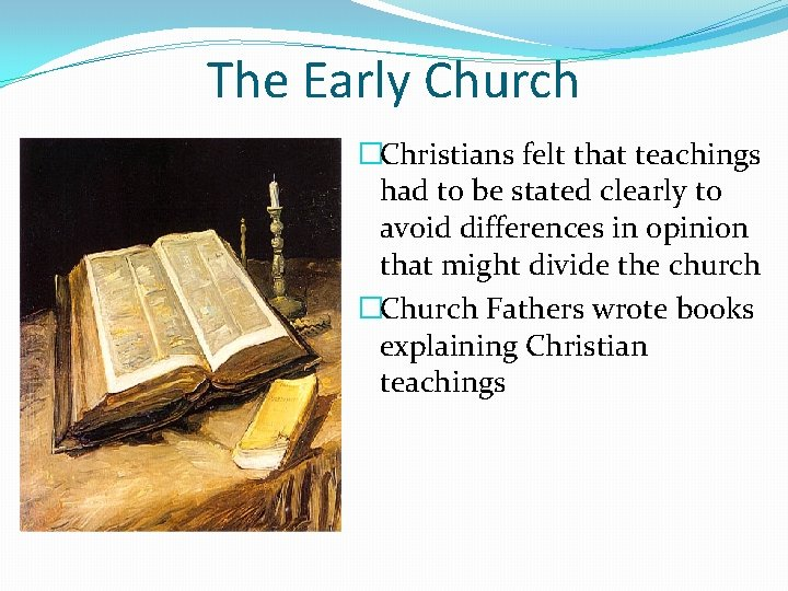 The Early Church �Christians felt that teachings had to be stated clearly to avoid