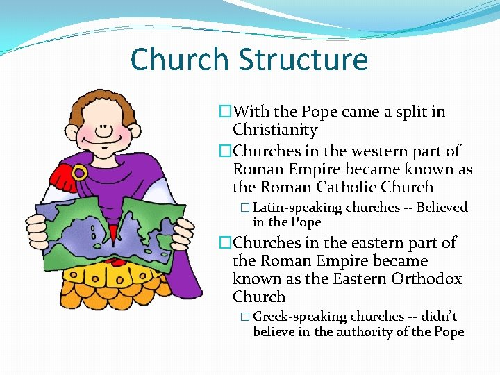 Church Structure �With the Pope came a split in Christianity �Churches in the western