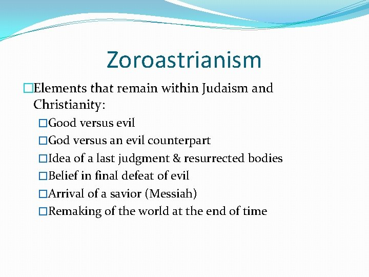Zoroastrianism �Elements that remain within Judaism and Christianity: �Good versus evil �God versus an