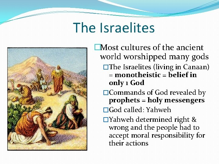 The Israelites �Most cultures of the ancient world worshipped many gods �The Israelites (living