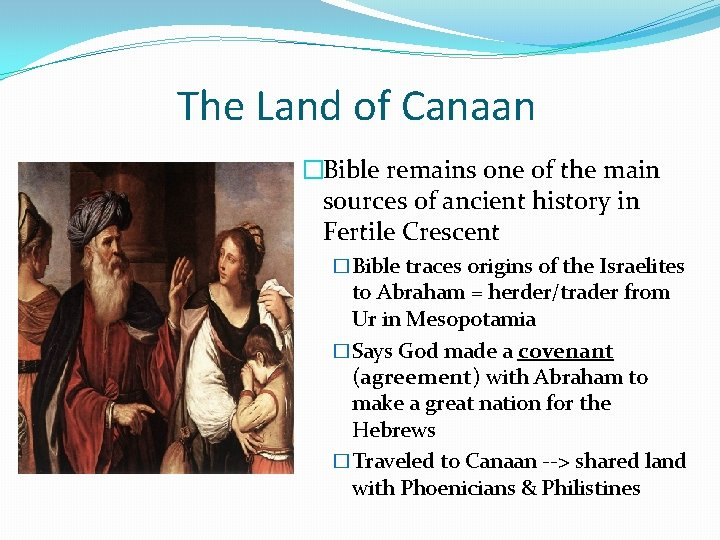 The Land of Canaan �Bible remains one of the main sources of ancient history