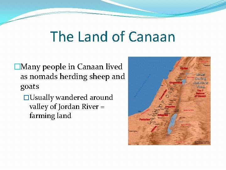 The Land of Canaan �Many people in Canaan lived as nomads herding sheep and
