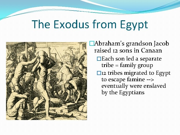 The Exodus from Egypt �Abraham's grandson Jacob raised 12 sons in Canaan �Each son