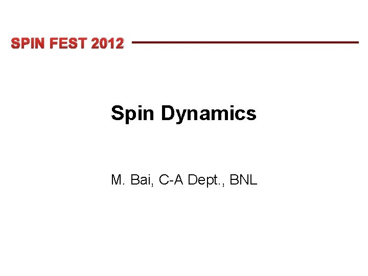 SPIN FEST 2012 Spin Dynamics M. Bai, C-A Dept. , BNL