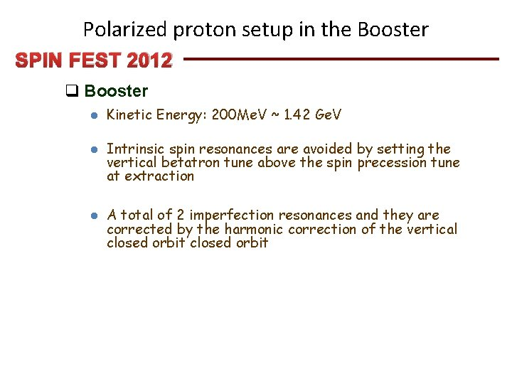 Polarized proton setup in the Booster SPIN FEST 2012 q Booster l l l
