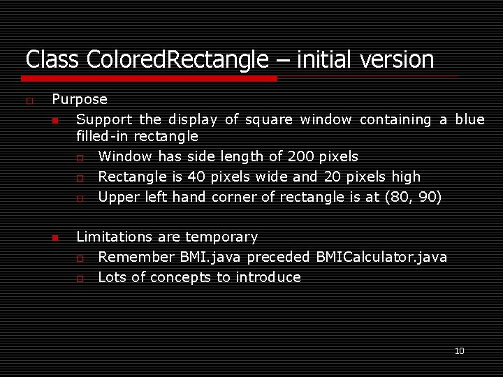 Class Colored. Rectangle – initial version o Purpose n Support the display of square