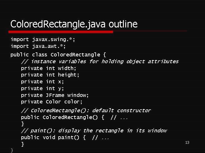 Colored. Rectangle. java outline import javax. swing. *; import java. awt. *; public class