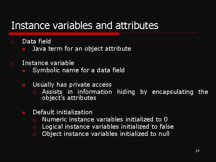 Instance variables and attributes o o Data field n Java term for an object