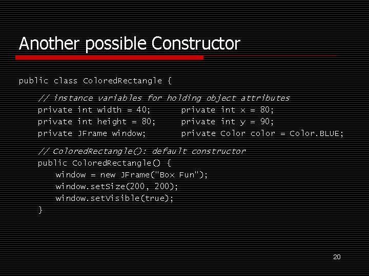 Another possible Constructor public class Colored. Rectangle { // instance variables for holding object