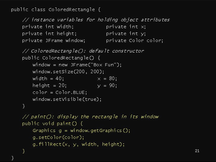 public class Colored. Rectangle { // instance variables for holding object attributes private int