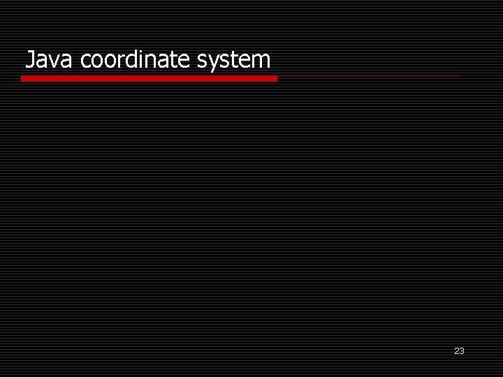 Java coordinate system 23