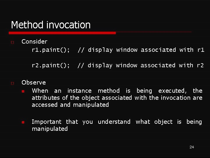 Method invocation o o Consider r 1. paint(); // display window associated with r