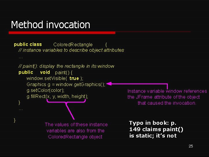 Method invocation public class Colored. Rectangle { // instance variables to describe object attributes.