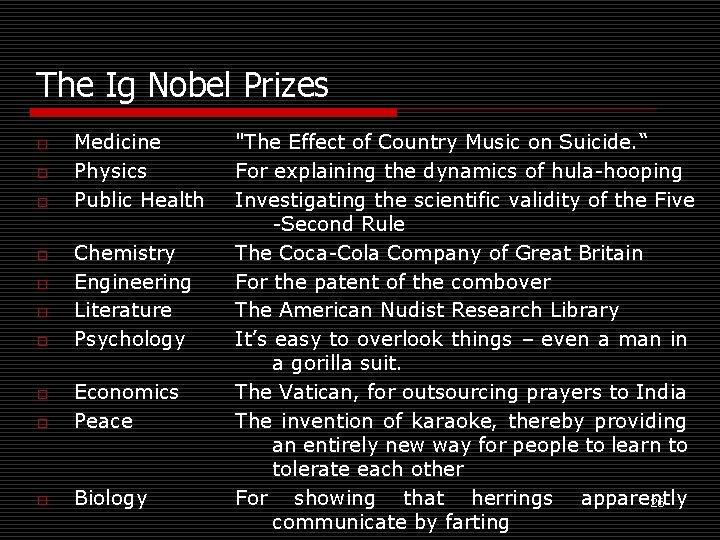 The Ig Nobel Prizes o o o o Medicine Physics Public Health Chemistry Engineering