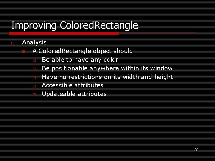 Improving Colored. Rectangle o Analysis n A Colored. Rectangle object should o Be able