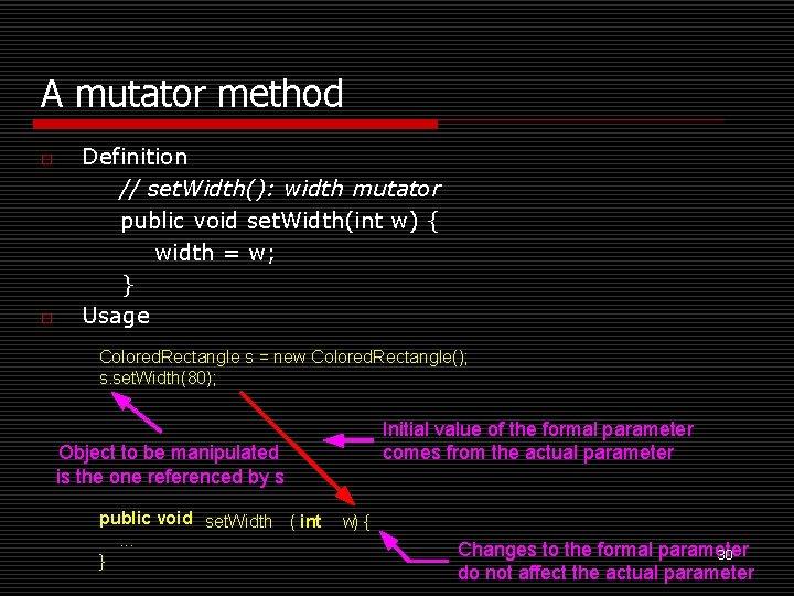 A mutator method o o Definition // set. Width(): width mutator public void set.