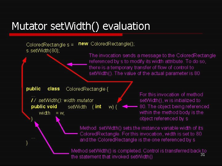 Mutator set. Width() evaluation Colored. Rectangle s = new Colored. Rectangle(); s. set. Width(80);