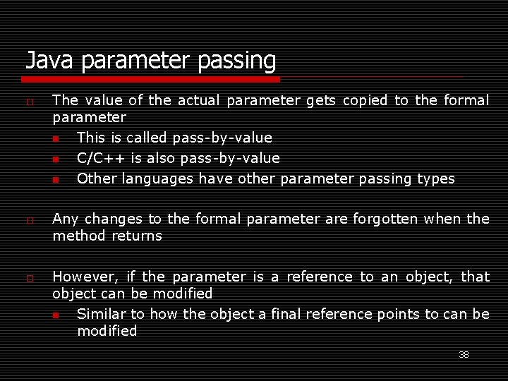 Java parameter passing o o o The value of the actual parameter gets copied