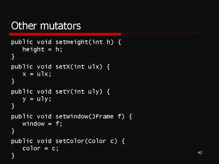Other mutators public void set. Height(int h) { height = h; } public void
