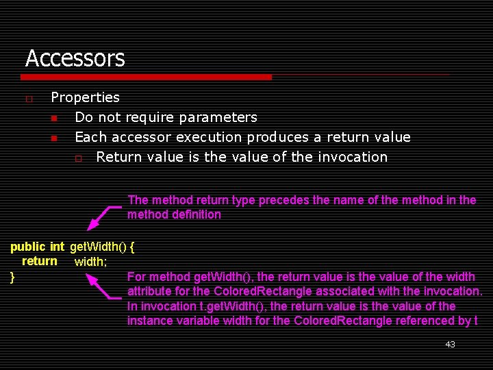 Accessors o Properties n Do not require parameters n Each accessor execution produces a