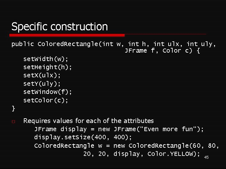 Specific construction public Colored. Rectangle(int w, int h, int ulx, int uly, JFrame f,