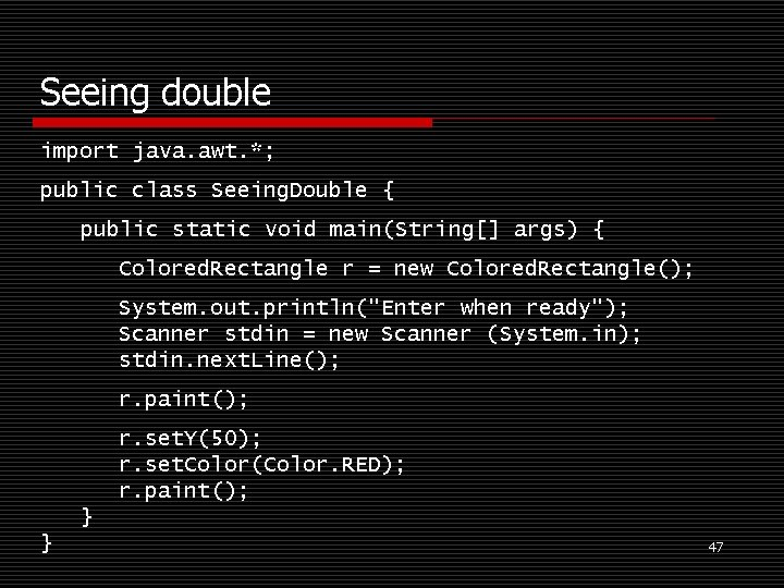 Seeing double import java. awt. *; public class Seeing. Double { public static void