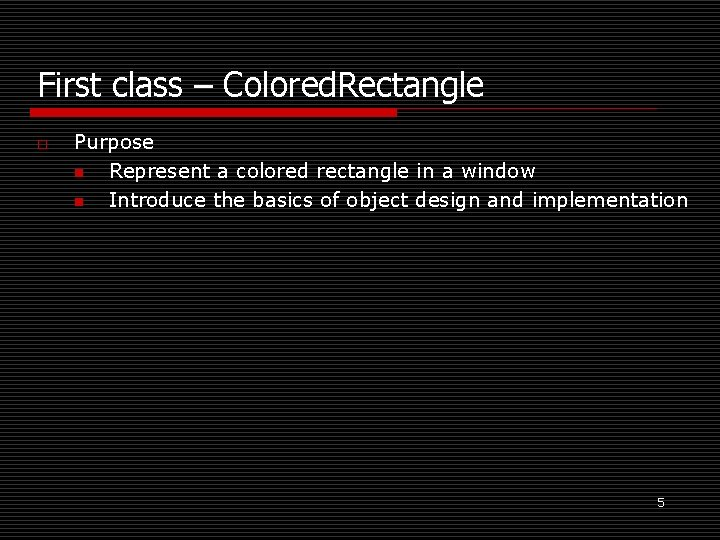 First class – Colored. Rectangle o Purpose n Represent a colored rectangle in a