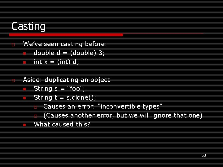 Casting o o We've seen casting before: n double d = (double) 3; n