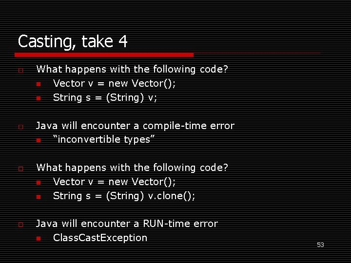 Casting, take 4 o o What happens with the following code? n Vector v