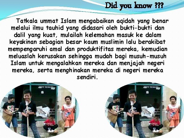 Did you know ? ? ? Tatkala ummat Islam mengabaikan aqidah yang benar melalui