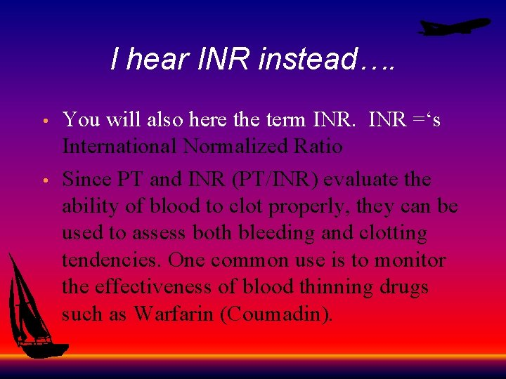 I hear INR instead…. • • You will also here the term INR ='s