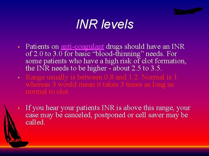INR levels • • • Patients on anti-coagulant drugs should have an INR of