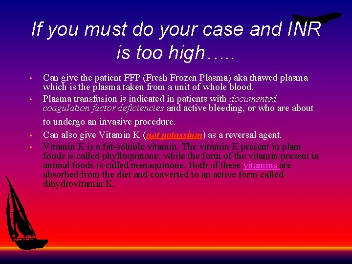 If you must do your case and INR is too high…. . • •