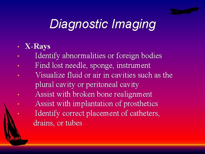 Diagnostic Imaging X-Rays • Identify abnormalities or foreign bodies • Find lost needle, sponge,