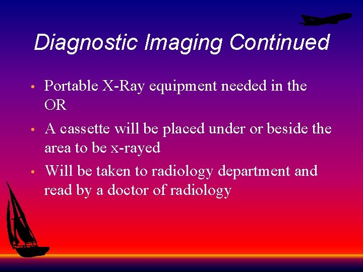Diagnostic Imaging Continued • • • Portable X-Ray equipment needed in the OR A