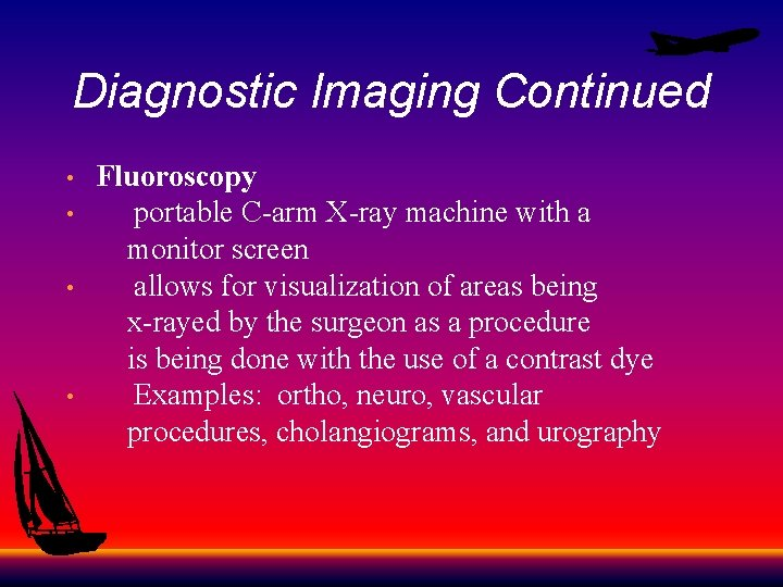 Diagnostic Imaging Continued Fluoroscopy • portable C-arm X-ray machine with a monitor screen •