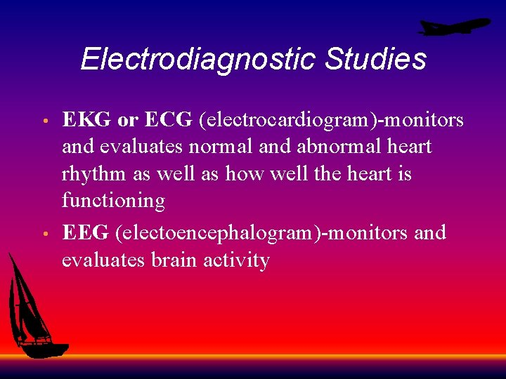 Electrodiagnostic Studies • • EKG or ECG (electrocardiogram)-monitors and evaluates normal and abnormal heart
