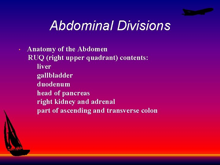 Abdominal Divisions • Anatomy of the Abdomen RUQ (right upper quadrant) contents: liver gallbladder