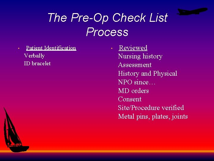 The Pre-Op Check List Process Patient Identification Verbally ID bracelet • Reviewed Nursing history