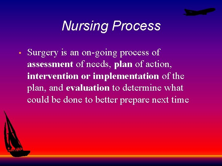 Nursing Process • Surgery is an on-going process of assessment of needs, plan of