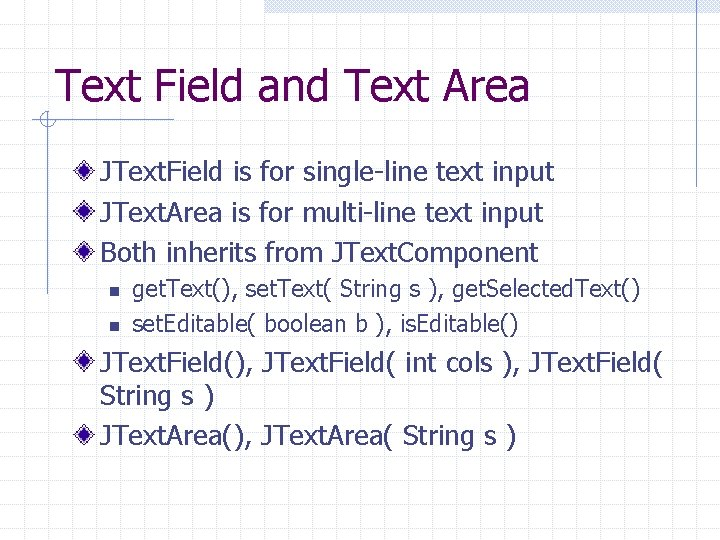 Text Field and Text Area JText. Field is for single-line text input JText. Area