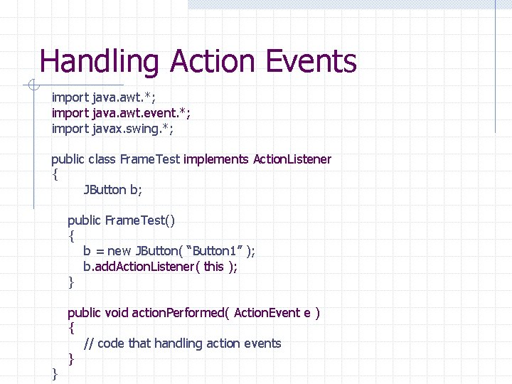 Handling Action Events import java. awt. *; import java. awt. event. *; import javax.