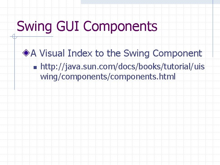 Swing GUI Components A Visual Index to the Swing Component n http: //java. sun.