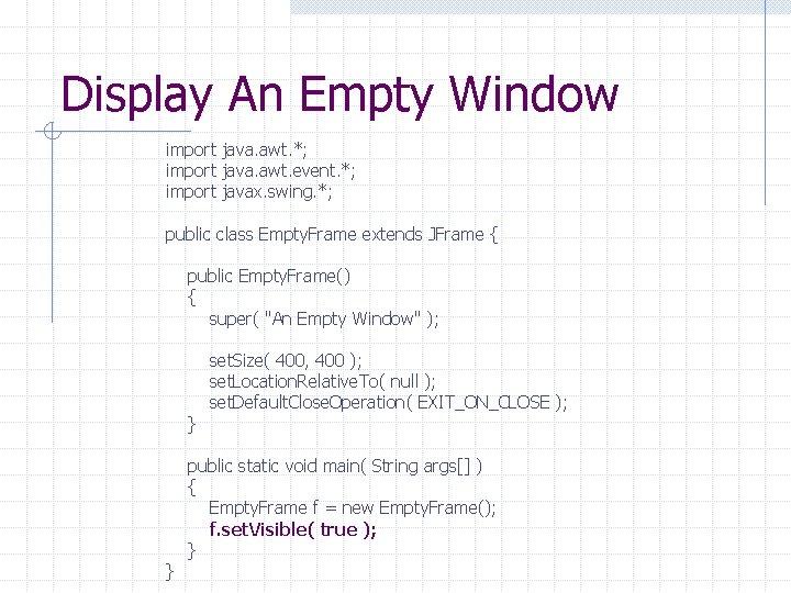 Display An Empty Window import java. awt. *; import java. awt. event. *; import