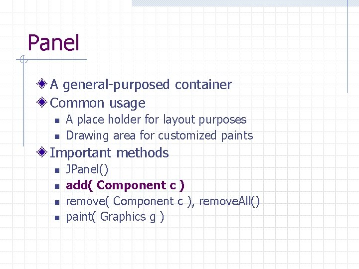 Panel A general-purposed container Common usage n n A place holder for layout purposes