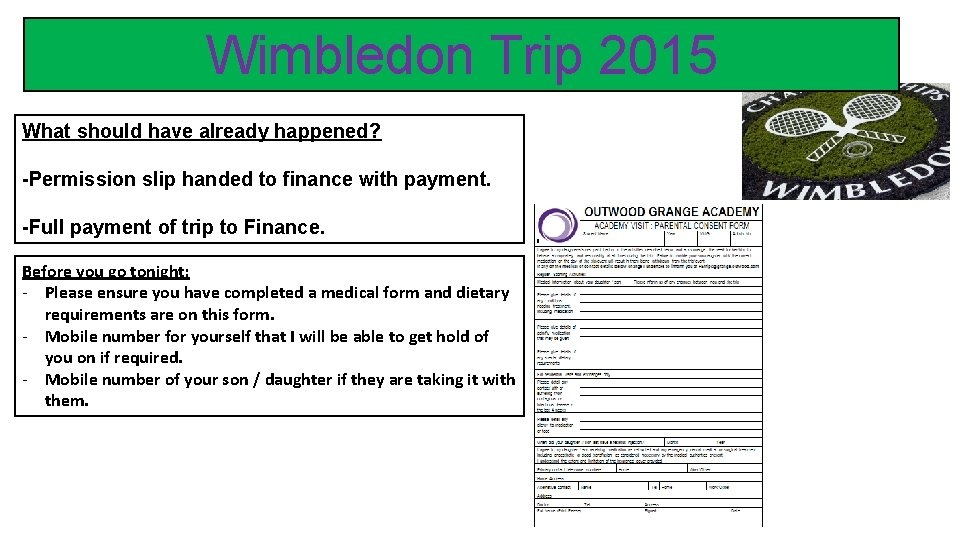 Wimbledon Trip 2015 What should have already happened? -Permission slip handed to finance with