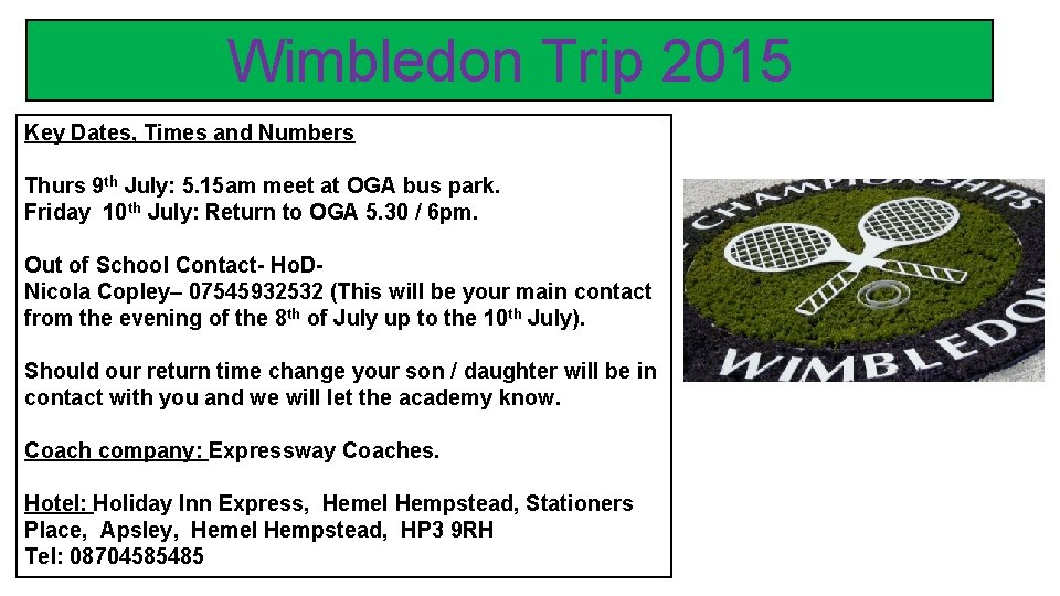 Wimbledon Trip 2015 Key Dates, Times and Numbers Thurs 9 th July: 5. 15