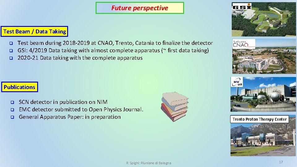 Future perspective Test Beam / Data Taking q q q Test beam during 2018